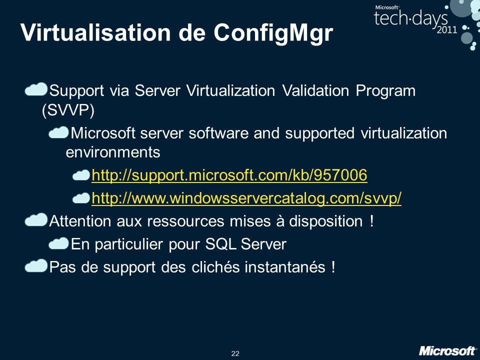 22 Virtualisation de ConfigMgr Support via Server Virtualization Validation Program (SVVP) Microsoft server software and supported virtualization envi