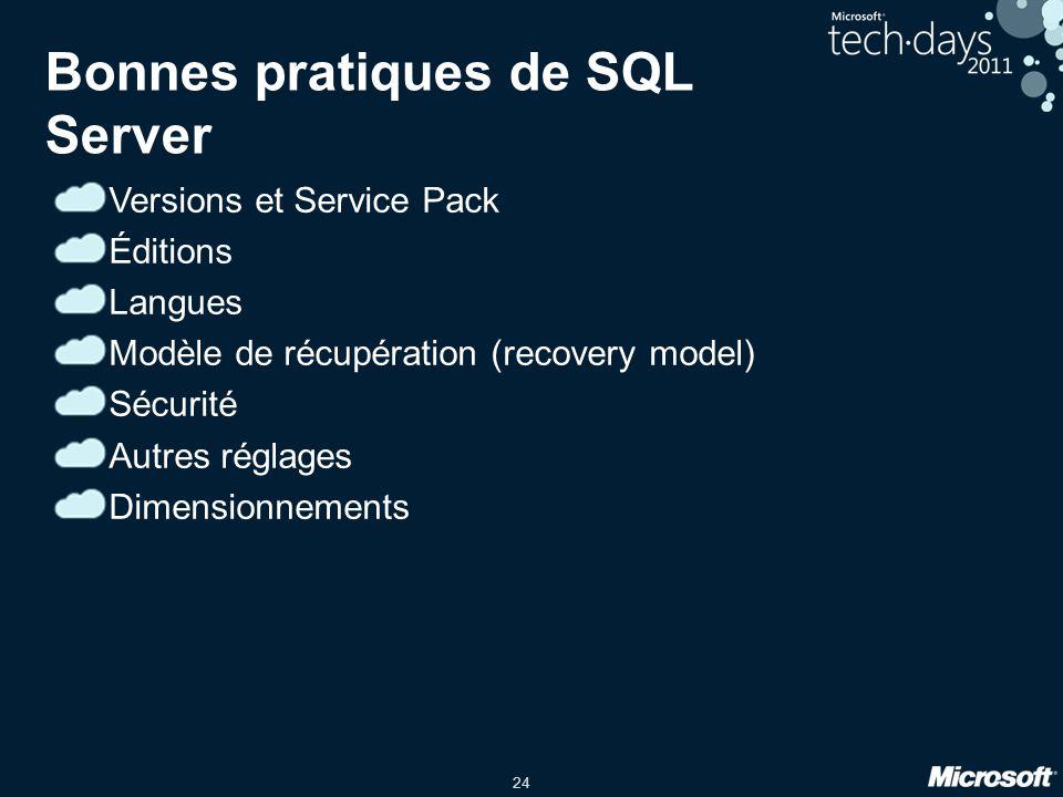24 Bonnes pratiques de SQL Server Versions et Service Pack Éditions Langues Modèle de récupération (recovery model) Sécurité Autres réglages Dimensionnements