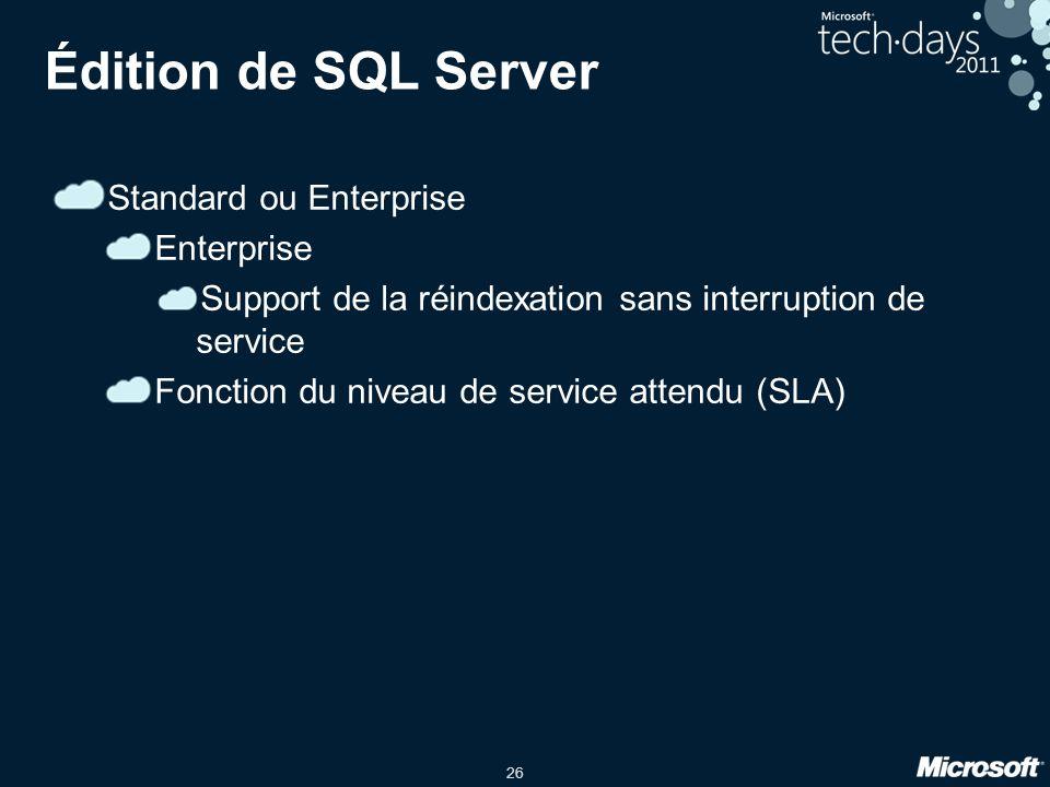 26 Édition de SQL Server Standard ou Enterprise Enterprise Support de la réindexation sans interruption de service Fonction du niveau de service atten