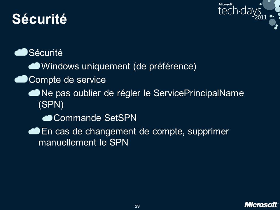 29 Sécurité Windows uniquement (de préférence) Compte de service Ne pas oublier de régler le ServicePrincipalName (SPN) Commande SetSPN En cas de changement de compte, supprimer manuellement le SPN