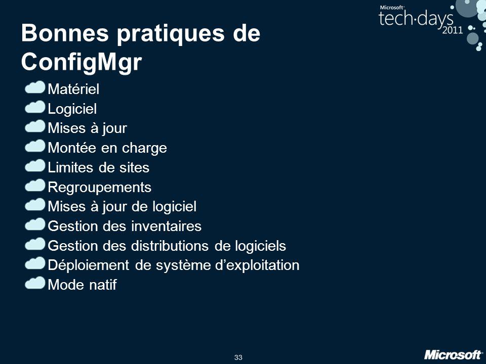 33 Bonnes pratiques de ConfigMgr Matériel Logiciel Mises à jour Montée en charge Limites de sites Regroupements Mises à jour de logiciel Gestion des i