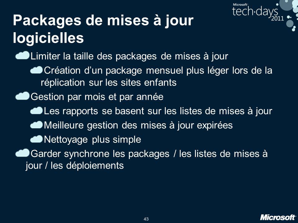 43 Packages de mises à jour logicielles Limiter la taille des packages de mises à jour Création dun package mensuel plus léger lors de la réplication