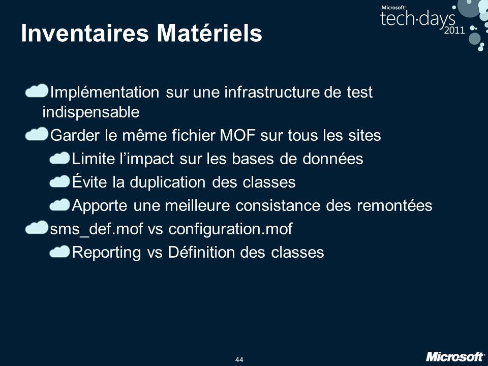 44 Inventaires Matériels Implémentation sur une infrastructure de test indispensable Garder le même fichier MOF sur tous les sites Limite limpact sur
