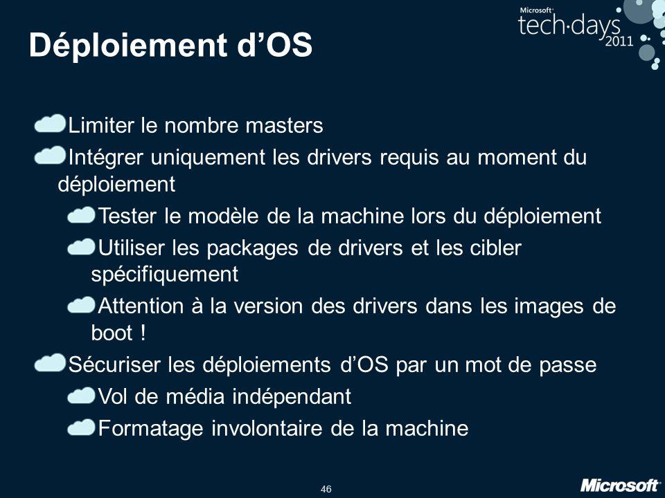 46 Déploiement dOS Limiter le nombre masters Intégrer uniquement les drivers requis au moment du déploiement Tester le modèle de la machine lors du déploiement Utiliser les packages de drivers et les cibler spécifiquement Attention à la version des drivers dans les images de boot .