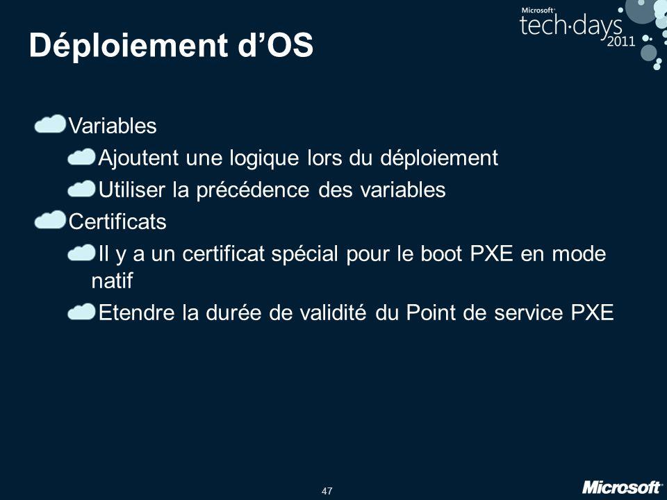 47 Déploiement dOS Variables Ajoutent une logique lors du déploiement Utiliser la précédence des variables Certificats Il y a un certificat spécial pour le boot PXE en mode natif Etendre la durée de validité du Point de service PXE