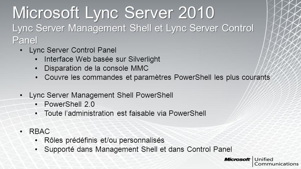 Lync Server Control Panel Interface Web basée sur Silverlight Disparation de la console MMC Couvre les commandes et paramètres PowerShell les plus cou