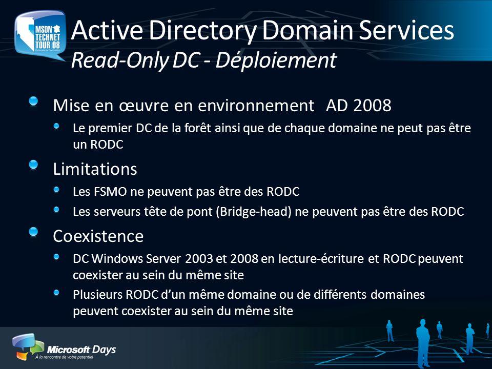 Active Directory Domain Services Read-Only DC - Déploiement Mise en œuvre en environnement AD 2008 Le premier DC de la forêt ainsi que de chaque domai