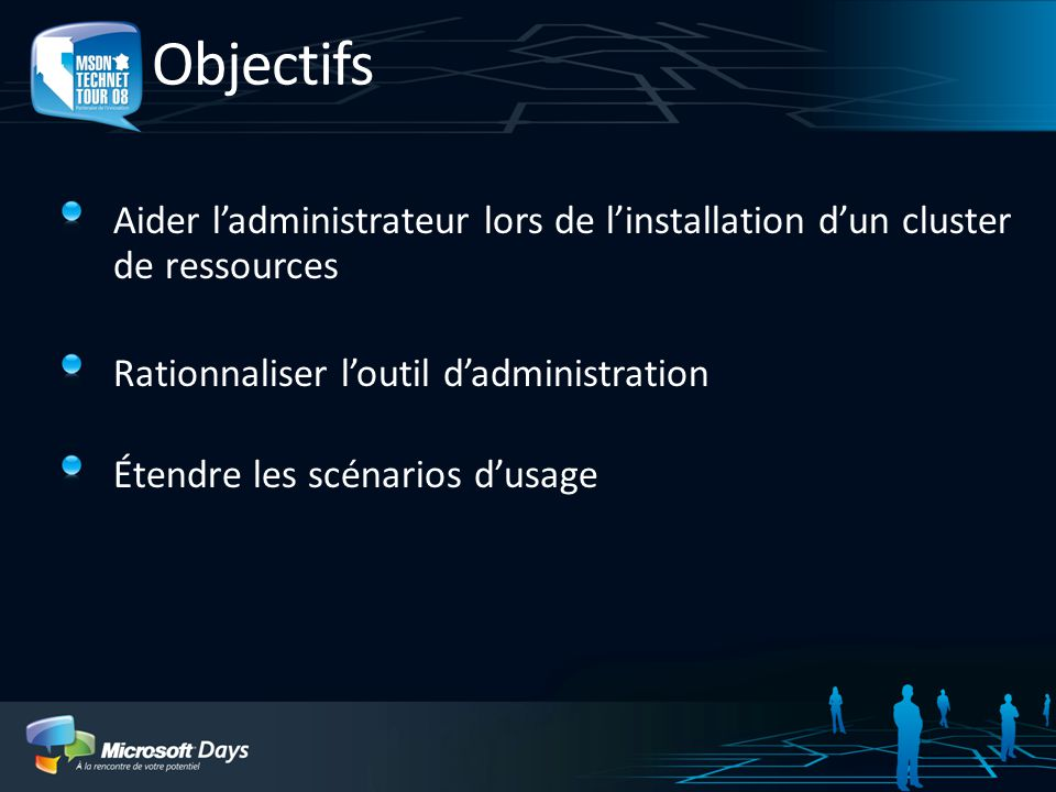 Objectifs Aider ladministrateur lors de linstallation dun cluster de ressources Rationnaliser loutil dadministration Étendre les scénarios dusage