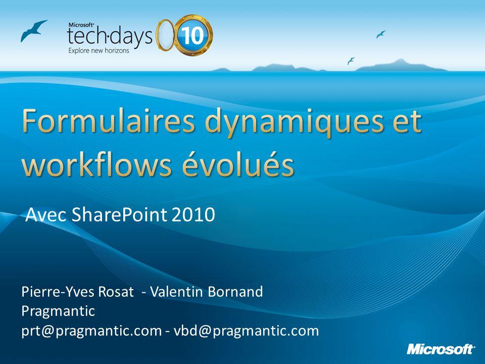Pierre-Yves Rosat - Valentin Bornand Pragmantic prt@pragmantic.com - vbd@pragmantic.com Avec SharePoint 2010