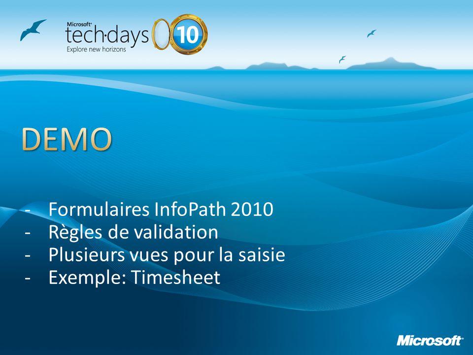 -Formulaires InfoPath 2010 -Règles de validation -Plusieurs vues pour la saisie -Exemple: Timesheet