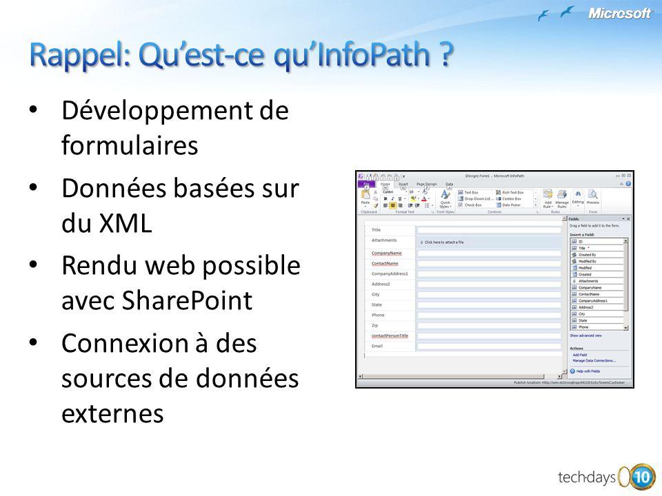 Développement de formulaires Données basées sur du XML Rendu web possible avec SharePoint Connexion à des sources de données externes
