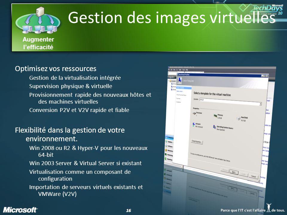 16 Augmenter lefficacité Gestion des images virtuelles Optimisez vos ressources Gestion de la virtualisation intégrée Supervision physique & virtuelle Provisionnement rapide des nouveaux hôtes et des machines virtuelles Conversion P2V et V2V rapide et fiable Flexibilité dans la gestion de votre environnement.