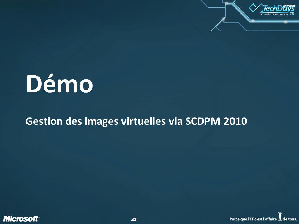 22 Démo Gestion des images virtuelles via SCDPM 2010