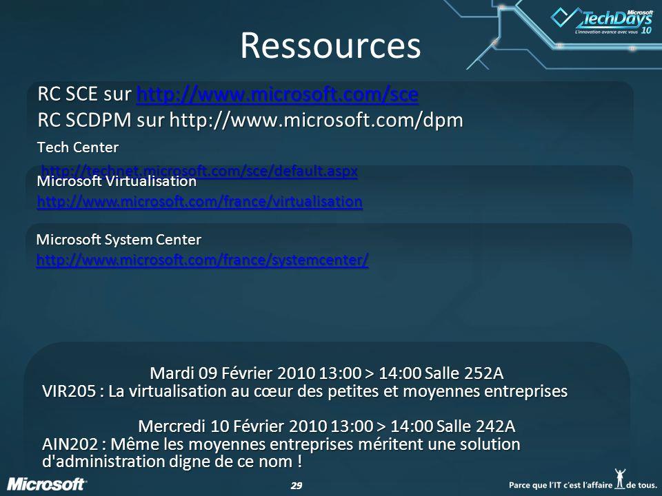 29 Ressources RC SCE sur http://www.microsoft.com/sce http://www.microsoft.com/sce RC SCDPM sur http://www.microsoft.com/dpm Tech Center http://technet.microsoft.com/sce/default.aspx http://technet.microsoft.com/sce/default.aspxhttp://technet.microsoft.com/sce/default.aspx Microsoft Virtualisation http://www.microsoft.com/france/virtualisation http://www.microsoft.com/france/virtualisation Microsoft System Center http://www.microsoft.com/france/systemcenter/ http://www.microsoft.com/france/systemcenter/ Mardi 09 Février 2010 13:00 > 14:00 Salle 252A VIR205 : La virtualisation au cœur des petites et moyennes entreprises Mercredi 10 Février 2010 13:00 > 14:00 Salle 242A AIN202 : Même les moyennes entreprises méritent une solution d administration digne de ce nom !