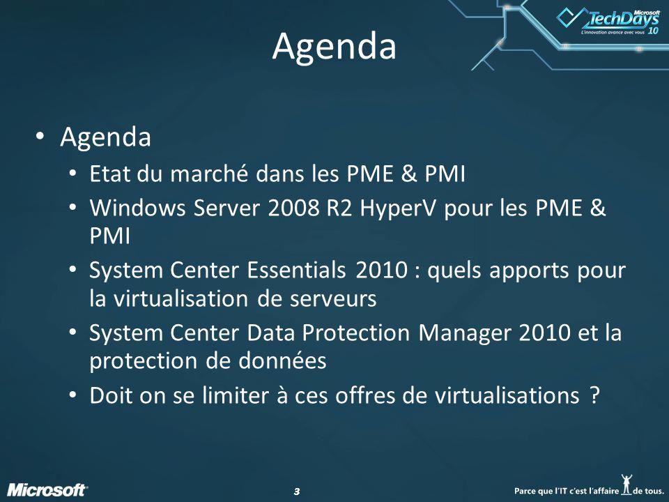 33 Agenda Etat du marché dans les PME & PMI Windows Server 2008 R2 HyperV pour les PME & PMI System Center Essentials 2010 : quels apports pour la virtualisation de serveurs System Center Data Protection Manager 2010 et la protection de données Doit on se limiter à ces offres de virtualisations ?