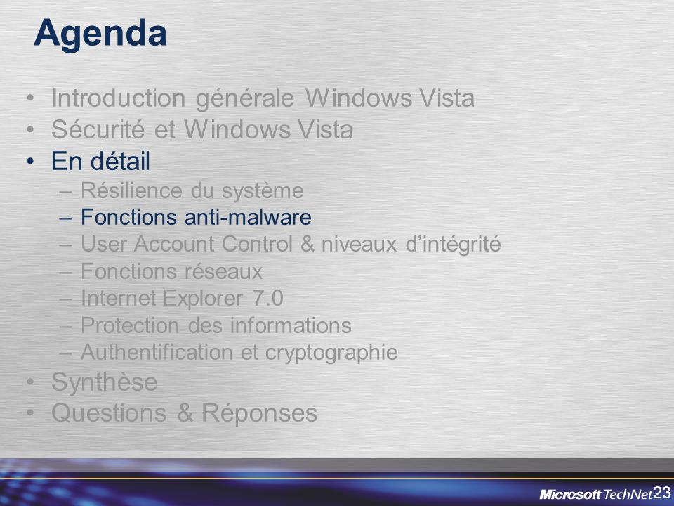 23 Agenda Introduction générale Windows Vista Sécurité et Windows Vista En détail –Résilience du système –Fonctions anti-malware –User Account Control