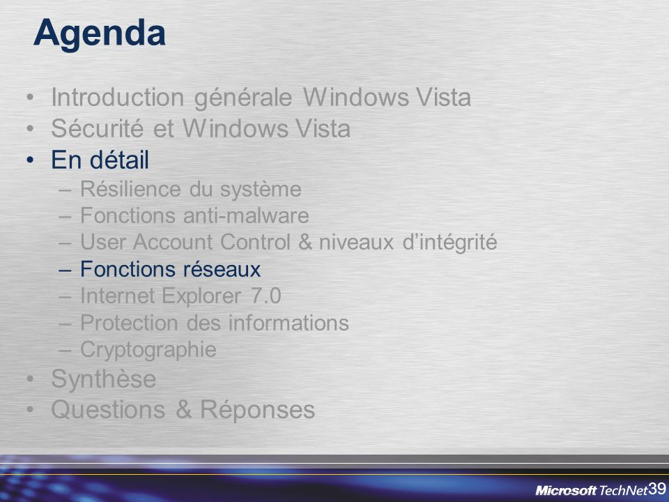 39 Agenda Introduction générale Windows Vista Sécurité et Windows Vista En détail –Résilience du système –Fonctions anti-malware –User Account Control