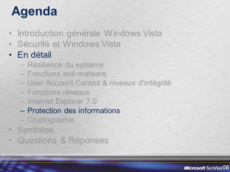 58 Agenda Introduction générale Windows Vista Sécurité et Windows Vista En détail –Résilience du système –Fonctions anti-malware –User Account Control