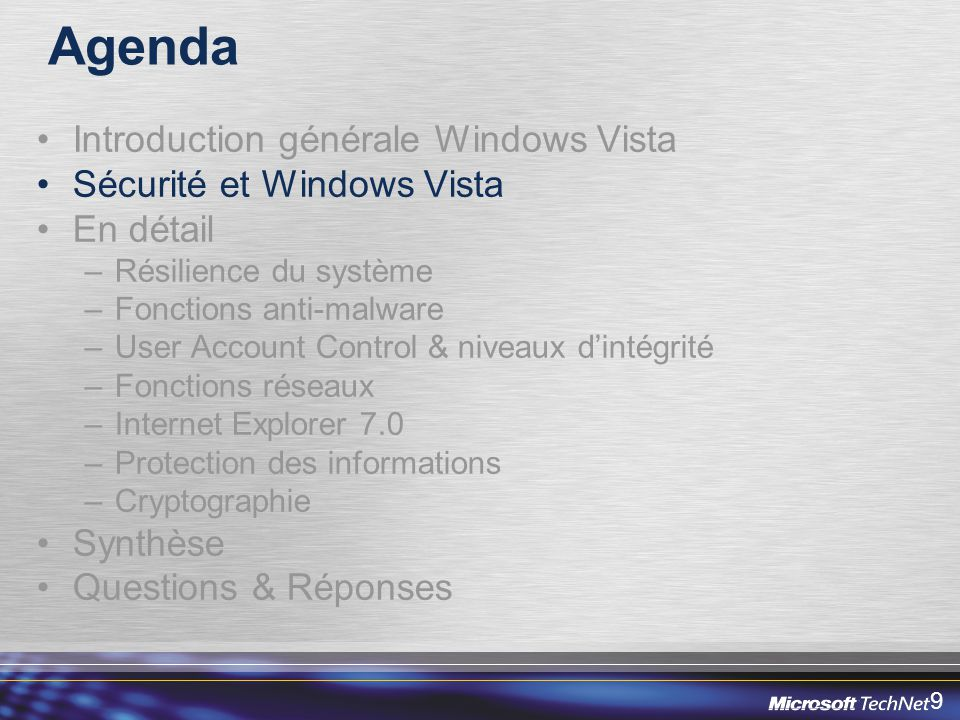 80 Evolution des composants standards sécurité Centre de Sécurité Pare-feu intégré Pare-feu bidirectionnel avec gestion intégrée dIPSec Windows Defender (anti-spywares) Malicious Software Removal Tool Internet Explorer 7.0 (anti-phishing, …) Support des derniers standards sécurité Wi-fi (WPA2, WPA, i802.1x…) User Account Control (utilisation limitée des privilèges administrateur) Windows Vista Windows 2000 Professionnel Windows XP Professionnel Composant additionnel Client Network Access Protection Support de IPv6 Chiffrement intégral du disque dur.