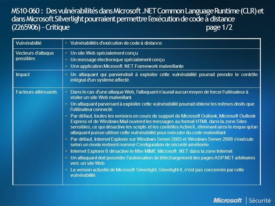 MS10-060 : Des vulnérabilités dans Microsoft.NET Common Language Runtime (CLR) et dans Microsoft Silverlight pourraient permettre l exécution de code à distance (2265906) – Critique page 1/2 VulnérabilitéVulnérabilités d exécution de code à distance.