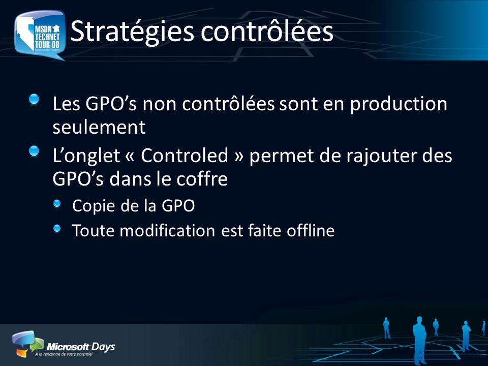Stratégies contrôlées Les GPOs non contrôlées sont en production seulement Longlet « Controled » permet de rajouter des GPOs dans le coffre Copie de l