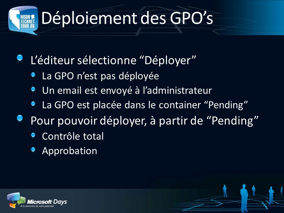 Déploiement des GPOs Léditeur sélectionne Déployer La GPO nest pas déployée Un email est envoyé à ladministrateur La GPO est placée dans le container