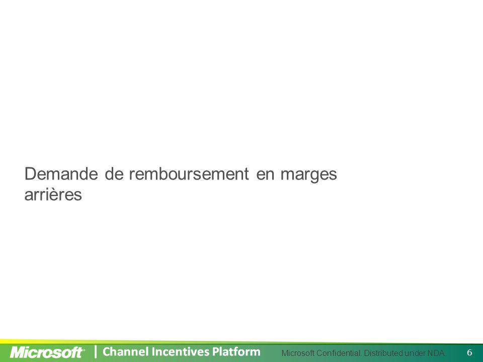 Microsoft Confidential. Distributed under NDA. Demande de remboursement en marges arrières 6