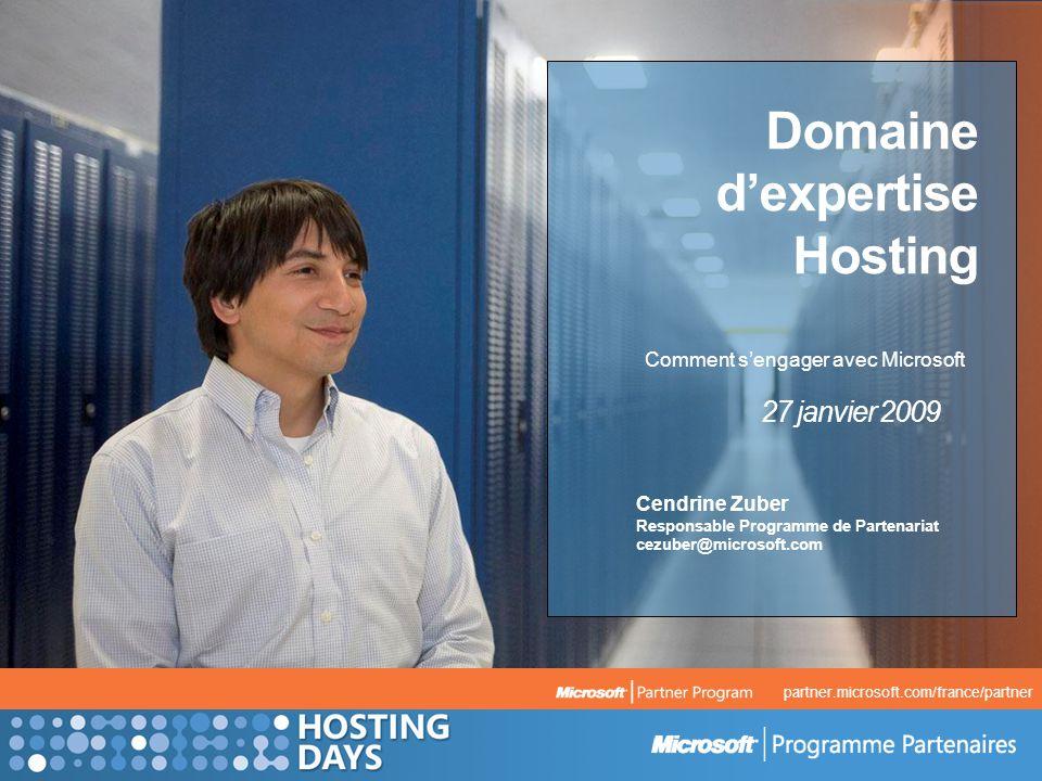 Domaine dexpertise Hosting Comment sengager avec Microsoft 27 janvier 2009 Cendrine Zuber Responsable Programme de Partenariat cezuber@microsoft.com partner.microsoft.com/france/partner