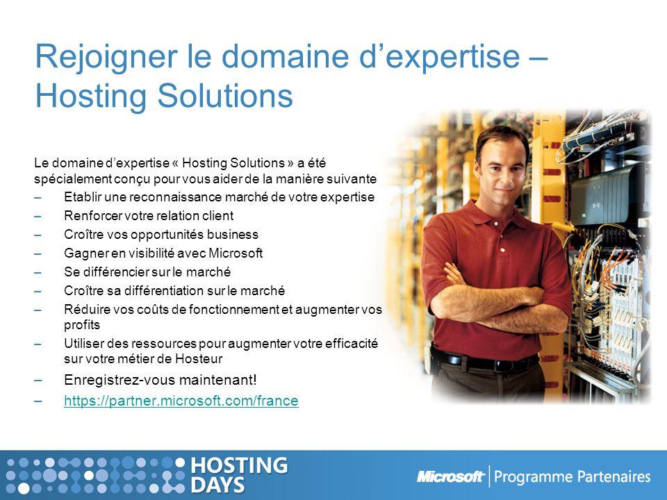 Rejoigner le domaine dexpertise – Hosting Solutions Le domaine dexpertise « Hosting Solutions » a été spécialement conçu pour vous aider de la manière suivante –Etablir une reconnaissance marché de votre expertise –Renforcer votre relation client –Croître vos opportunités business –Gagner en visibilité avec Microsoft –Se différencier sur le marché –Croître sa différentiation sur le marché –Réduire vos coûts de fonctionnement et augmenter vos profits –Utiliser des ressources pour augmenter votre efficacité sur votre métier de Hosteur –Enregistrez-vous maintenant.