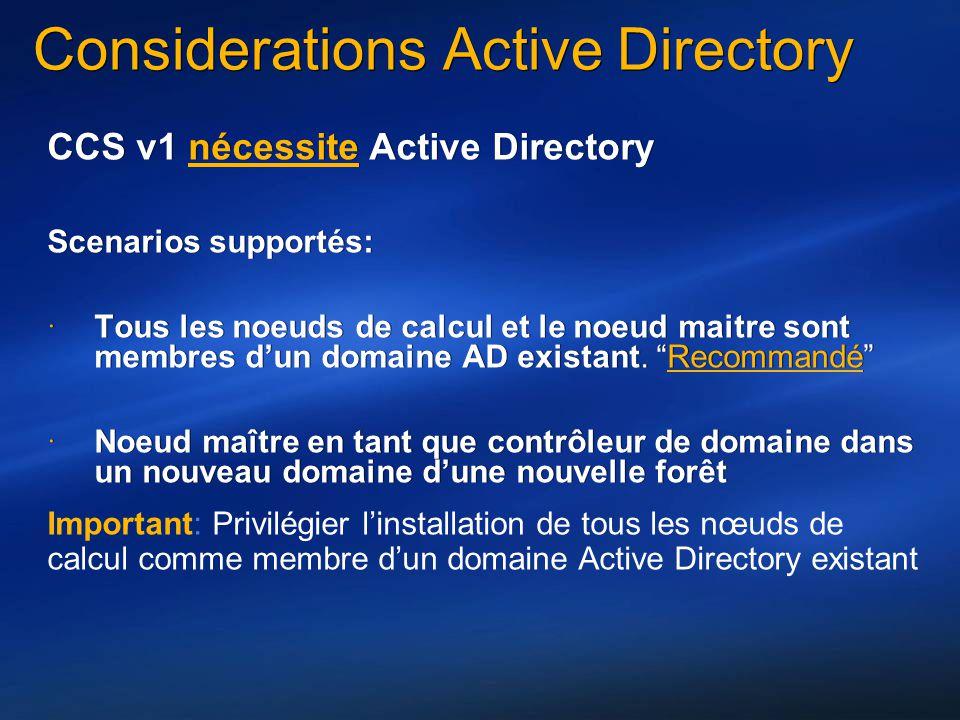 Considerations Active Directory CCS v1 nécessite Active Directory Scenarios supportés: Tous les noeuds de calcul et le noeud maitre sont membres dun d