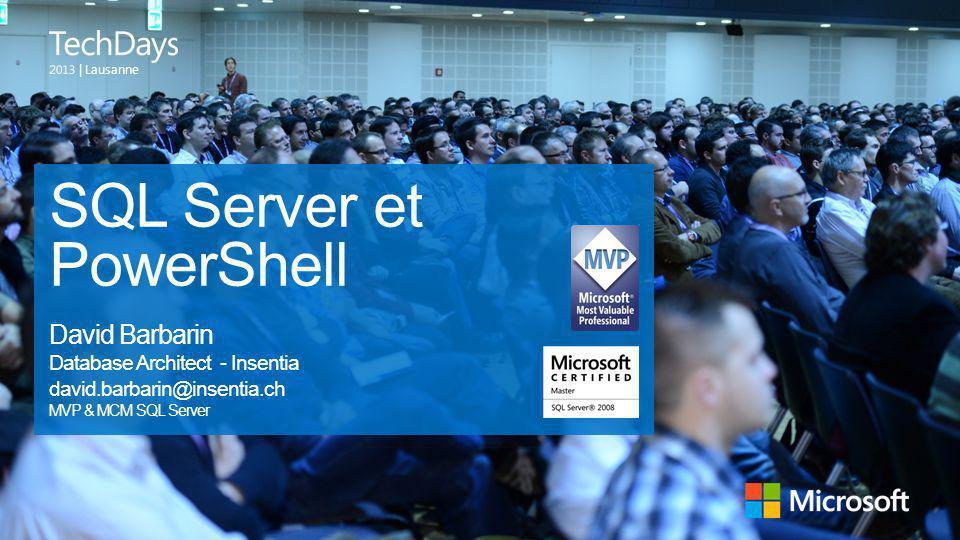| Lausanne SQL Server et PowerShell David Barbarin Database Architect - Insentia david.barbarin@insentia.ch MVP & MCM SQL Server