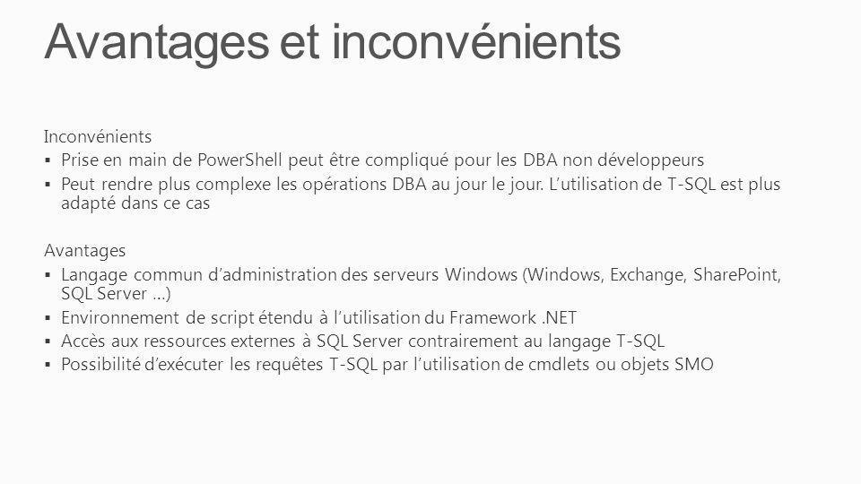 Avantages et inconvénients Inconvénients Prise en main de PowerShell peut être compliqué pour les DBA non développeurs Peut rendre plus complexe les opérations DBA au jour le jour.