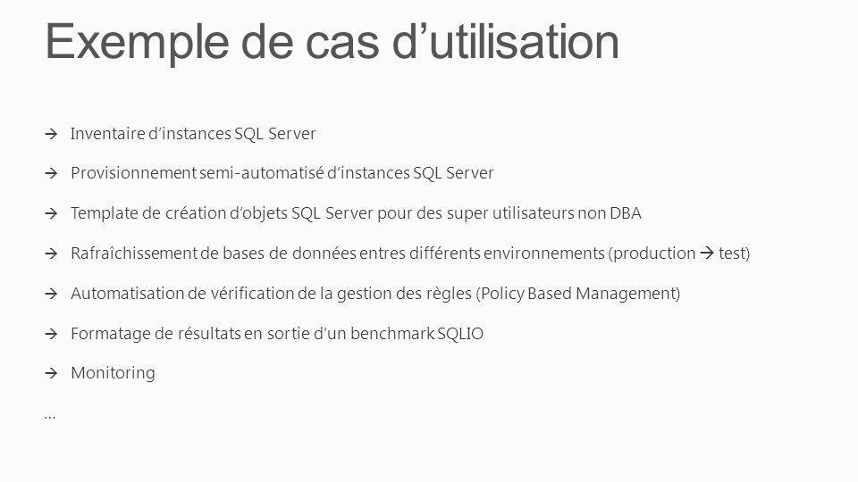 Exemple de cas dutilisation Inventaire dinstances SQL Server Provisionnement semi-automatisé dinstances SQL Server Template de création dobjets SQL Se