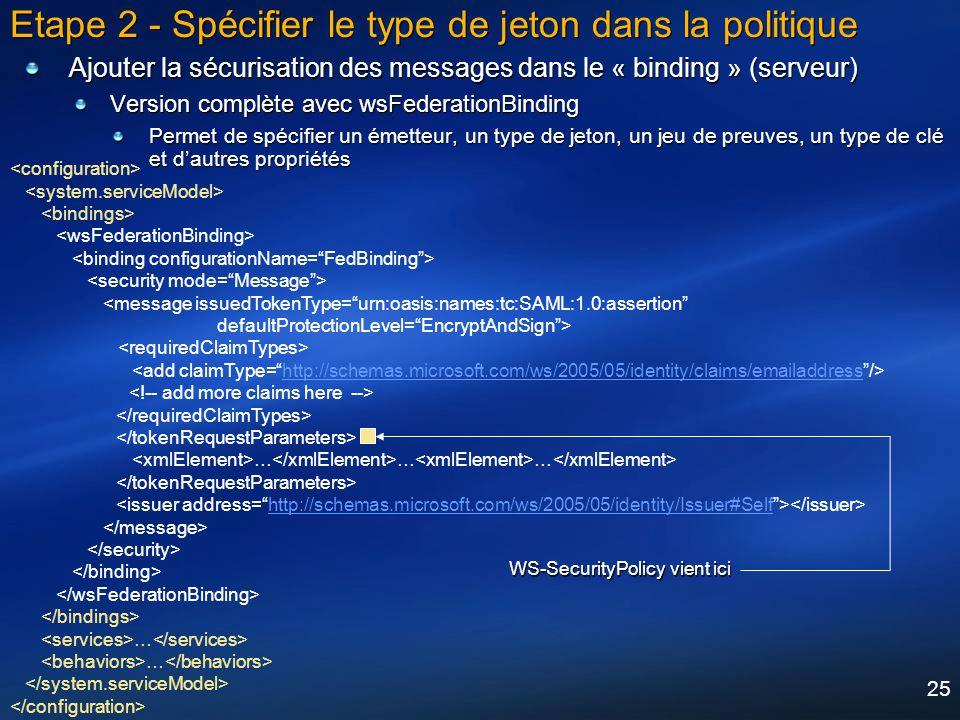 25 Etape 2 - Spécifier le type de jeton dans la politique Ajouter la sécurisation des messages dans le « binding » (serveur) Version complète avec wsF