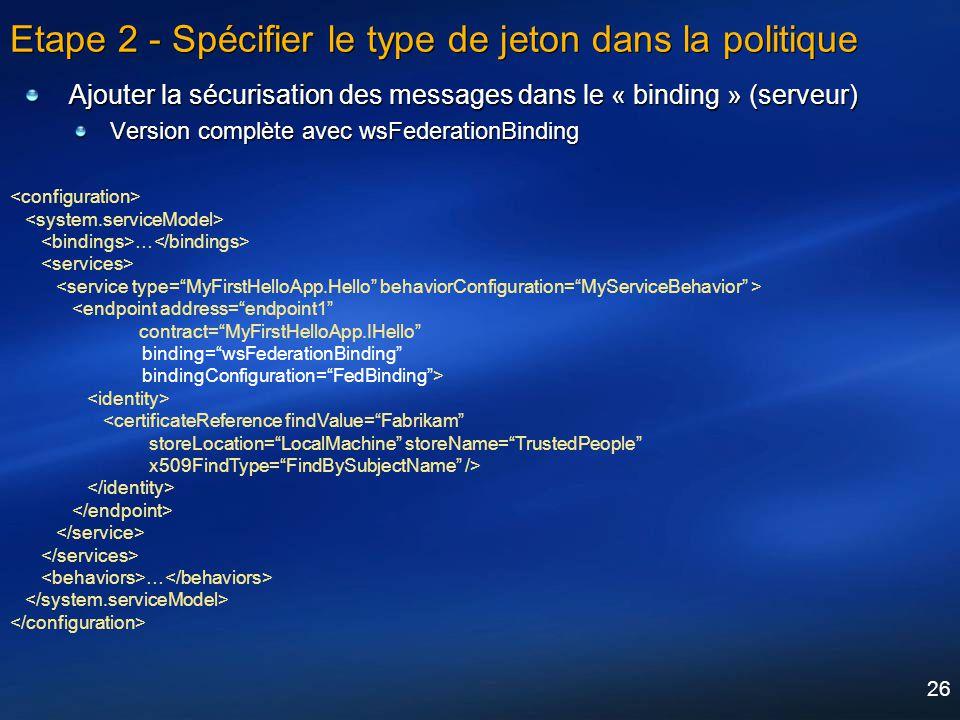 26 Etape 2 - Spécifier le type de jeton dans la politique Ajouter la sécurisation des messages dans le « binding » (serveur) Version complète avec wsF