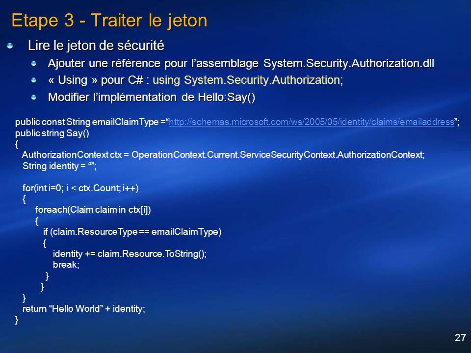 27 Etape 3 - Traiter le jeton Lire le jeton de sécurité Ajouter une référence pour lassemblage System.Security.Authorization.dll « Using » pour C# : «