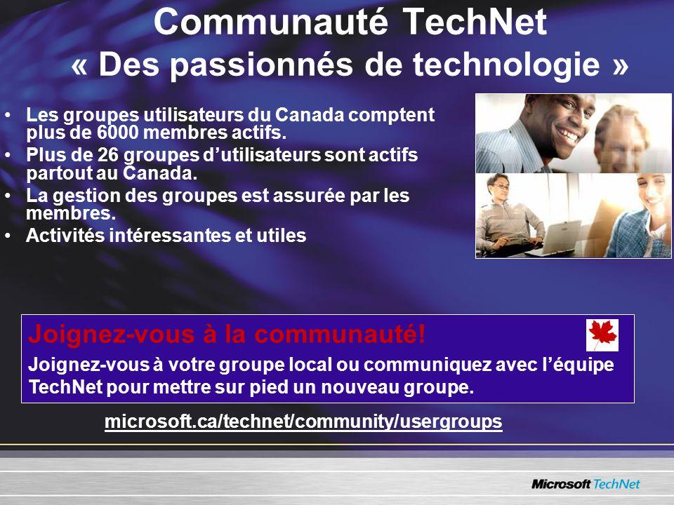 Communauté TechNet « Des passionnés de technologie » Les groupes utilisateurs du Canada comptent plus de 6000 membres actifs.