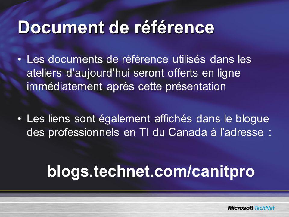 Document de référence Les documents de référence utilisés dans les ateliers daujourdhui seront offerts en ligne immédiatement après cette présentation Les liens sont également affichés dans le blogue des professionnels en TI du Canada à ladresse : blogs.technet.com/canitpro