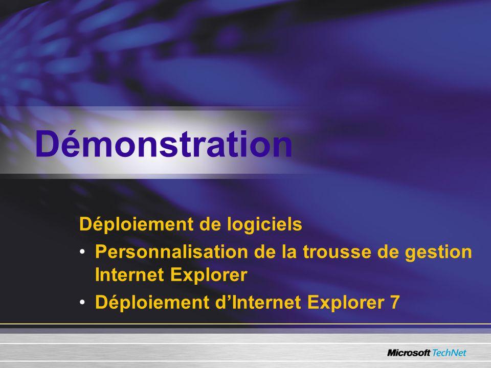 Déploiement de logiciels Personnalisation de la trousse de gestion Internet Explorer Déploiement dInternet Explorer 7 Démonstration