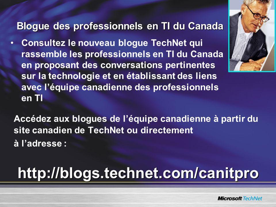 Blogue des professionnels en TI du Canada Accédez aux blogues de léquipe canadienne à partir du site canadien de TechNet ou directement à ladresse :http://blogs.technet.com/canitpro Consultez le nouveau blogue TechNet qui rassemble les professionnels en TI du Canada en proposant des conversations pertinentes sur la technologie et en établissant des liens avec léquipe canadienne des professionnels en TI