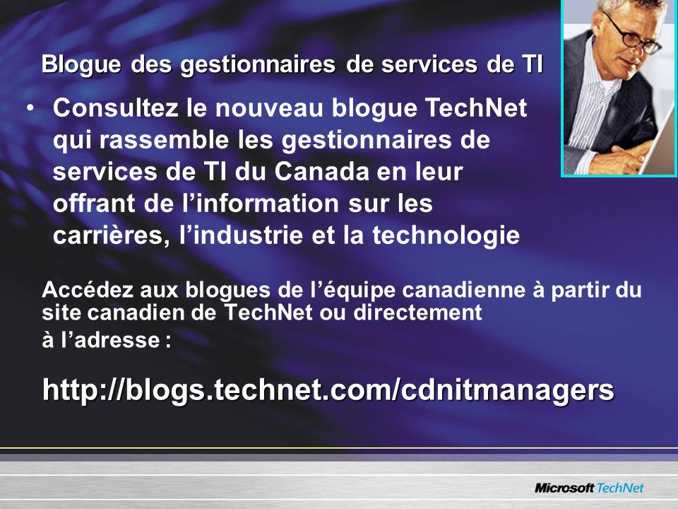 Blogue des gestionnaires de services de TI Accédez aux blogues de léquipe canadienne à partir du site canadien de TechNet ou directement http://blogs.technet.com/cdnitmanagers à ladresse : http://blogs.technet.com/cdnitmanagers Consultez le nouveau blogue TechNet qui rassemble les gestionnaires de services de TI du Canada en leur offrant de linformation sur les carrières, lindustrie et la technologie