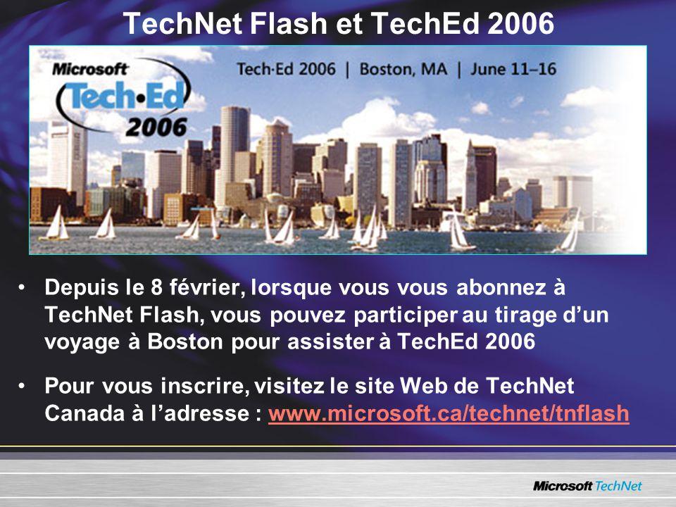 TechNet Flash et TechEd 2006 Depuis le 8 février, lorsque vous vous abonnez à TechNet Flash, vous pouvez participer au tirage dun voyage à Boston pour assister à TechEd 2006 Pour vous inscrire, visitez le site Web de TechNet Canada à ladresse : www.microsoft.ca/technet/tnflashwww.microsoft.ca/technet/tnflash