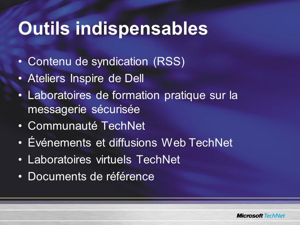 Outils indispensables Contenu de syndication (RSS) Ateliers Inspire de Dell Laboratoires de formation pratique sur la messagerie sécurisée Communauté TechNet Événements et diffusions Web TechNet Laboratoires virtuels TechNet Documents de référence