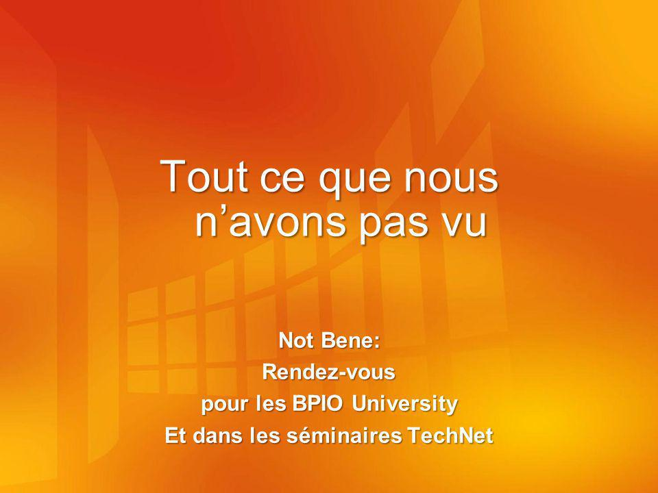 Tout ce que nous navons pas vu Not Bene: Rendez-vous pour les BPIO University Et dans les séminaires TechNet