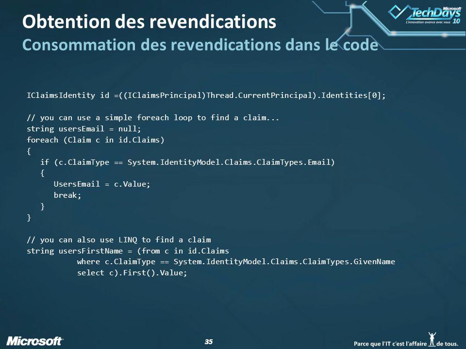 35 Obtention des revendications Consommation des revendications dans le code IClaimsIdentity id =((IClaimsPrincipal)Thread.CurrentPrincipal).Identitie