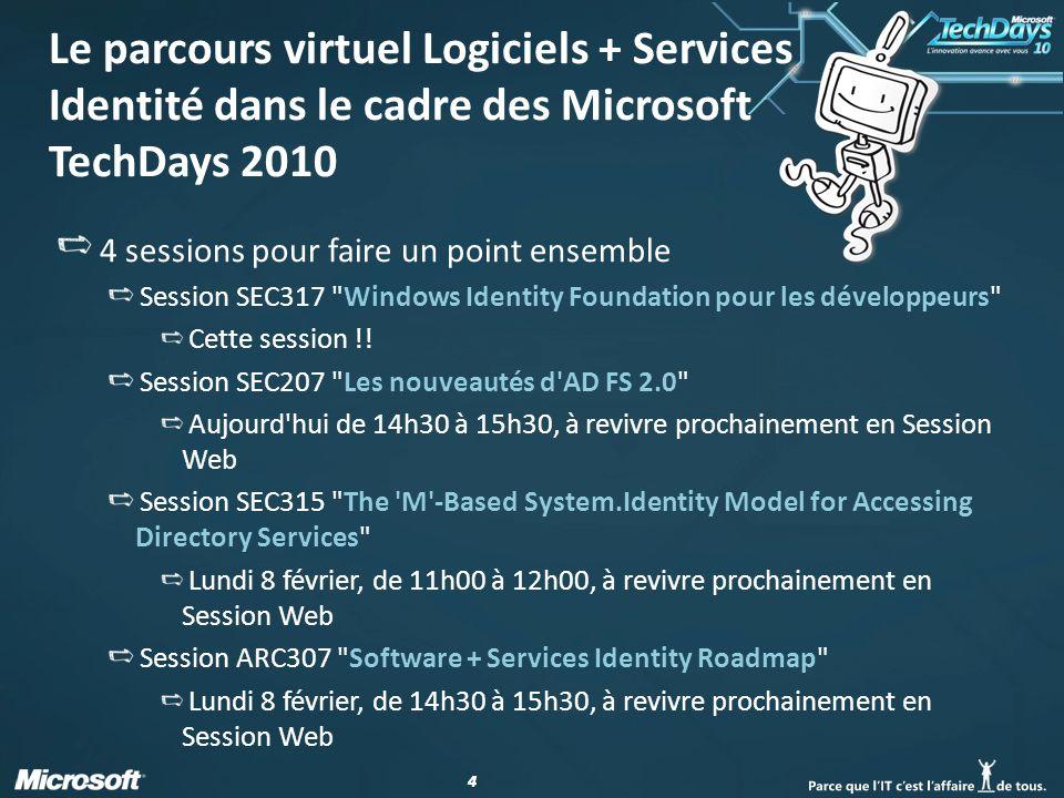44 Le parcours virtuel Logiciels + Services Identité dans le cadre des Microsoft TechDays 2010 4 sessions pour faire un point ensemble Session SEC317