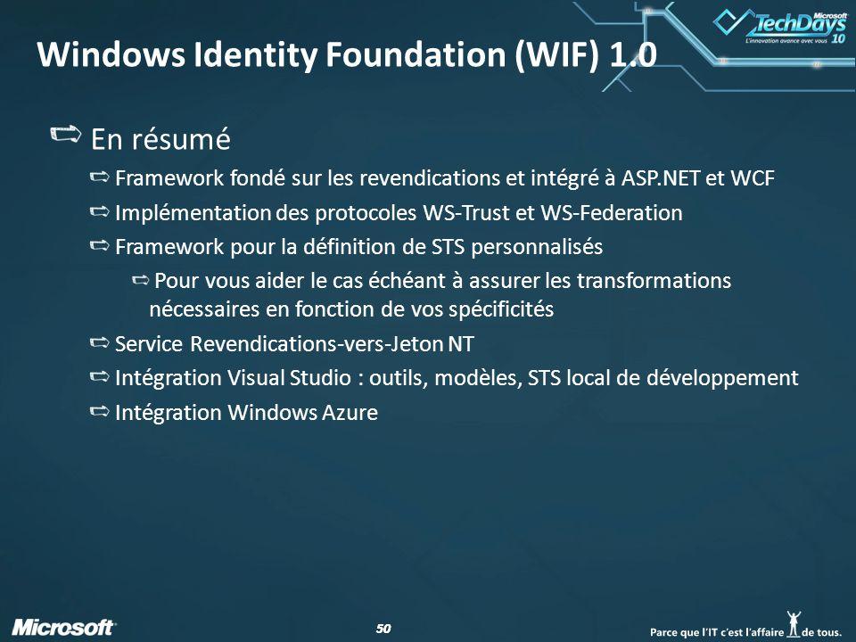 50 Windows Identity Foundation (WIF) 1.0 En résumé Framework fondé sur les revendications et intégré à ASP.NET et WCF Implémentation des protocoles WS