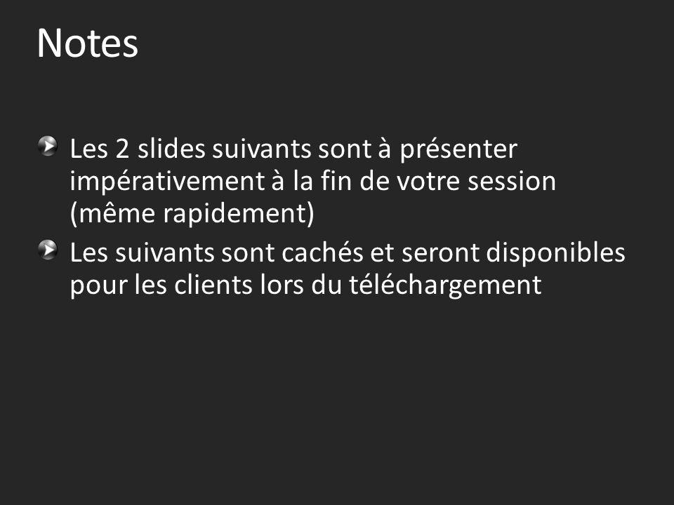 Notes Les 2 slides suivants sont à présenter impérativement à la fin de votre session (même rapidement) Les suivants sont cachés et seront disponibles