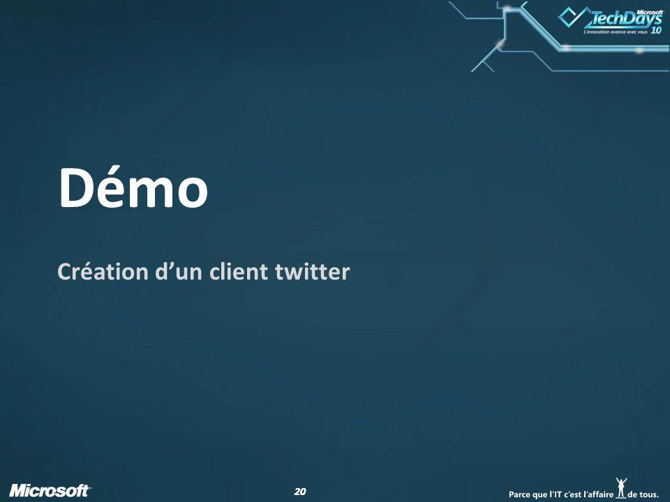 20 Démo Création dun client twitter