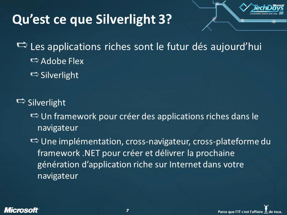 77 Quest ce que Silverlight 3? Les applications riches sont le futur dés aujourdhui Adobe Flex Silverlight Un framework pour créer des applications ri
